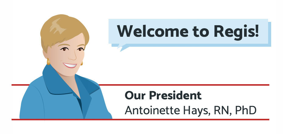 Welcome to Regis! -our President Antoinette Hays, RN, PhD